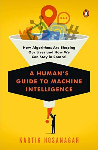 A Human's Guide to Machine Intelligence: How Algorithms Are Shaping Our Lives and How We Can Stay in Control