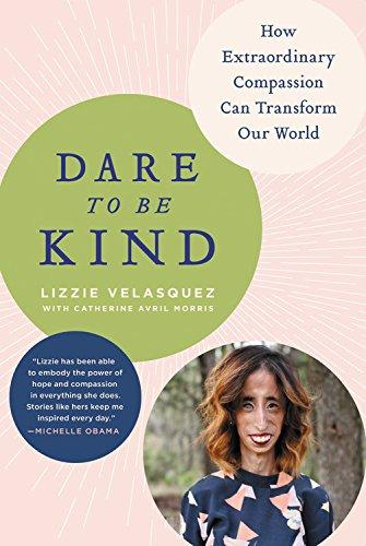 Dare to Be Kind: How Extraordinary Compassion Can Transform Our World