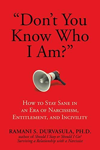 """Don't You Know Who I Am?"": How to Stay Sane in an Era of Narcissism, Entitlement, and Incivility"