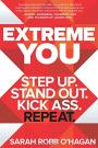 Extreme You: Step Up. Stand Out. Kick Ass. Repeat.