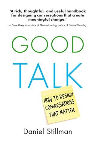 Good Talk: How to Design Conversations that Matter