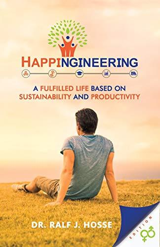 HAPPINGINEERING: A Fulfilled Life Based On Sustainability And Productivity