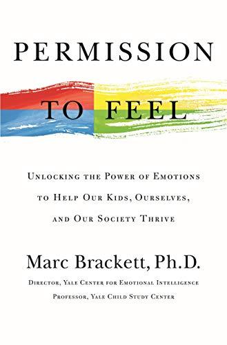 Permission to Feel: Unlocking the Power of Emotions to Help Our Kids, Ourselves, and Our Society Thrive