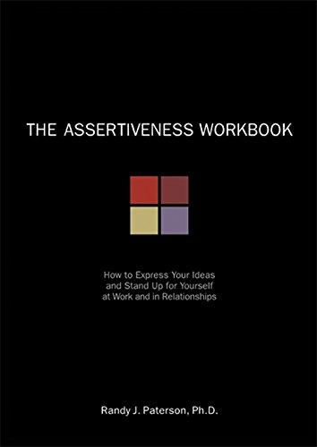 The Assertiveness Workbook: How to Express Your Ideas and Stand Up for Yourself at Work and in Relationships (A New Harbinger Self-Help Workbook)
