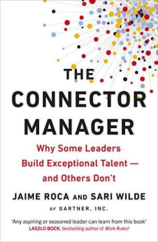 The Connector Manager: Why Some Leaders Build Exceptional Talent_and Others Don't