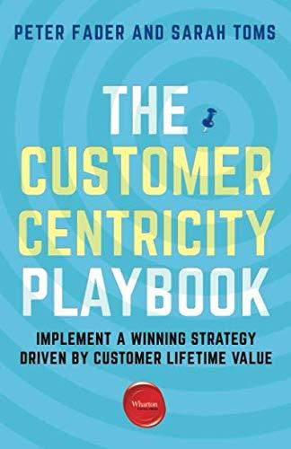 The Customer Centricity Playbook: Implement a Winning Strategy Driven by Customer Lifetime Value