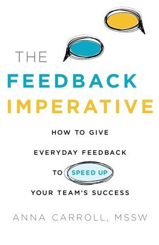 The Feedback Imperative: How to Give Everyday Feedback to Speed Up Your Team's Success