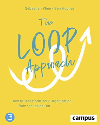 The Loop Approach : How to Transform Your Organization from the Inside Out
