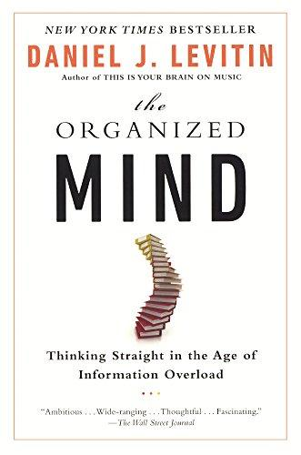 The Organized Mind: Thinking Straight In The Age Of Information Overload (Turtleback School & Library Binding Edition)