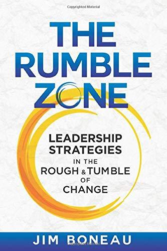 The Rumble Zone: Leadership Strategies in the Rough & Tumble of Change