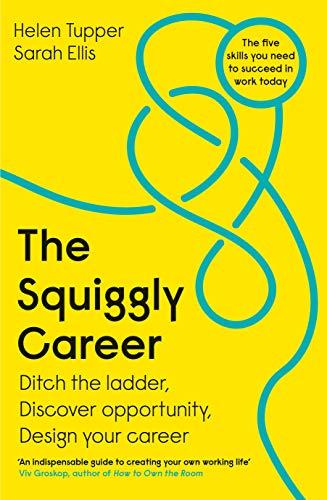The Squiggly Career: Ditch the Ladder, Embrace Opportunity and Carve Your Own Path Through the Squiggly World of Work