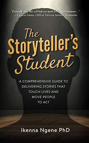 The Storyteller's Student: A Comprehensive Guide to Delivering Stories that Touch Lives and Move People to Act