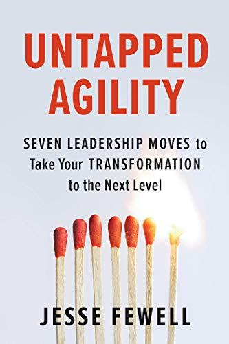 Untapped Agility: Seven Leadership Moves to Take Your Transformation to the Next Level