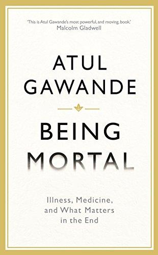 Being Mortal Illness, Medicine, and What Matters in the End