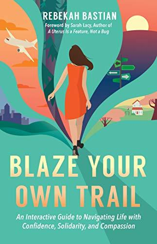 Blaze Your Own Trail: An Interactive Guide to Navigating Life with Confidence, Solidarity and Compassion