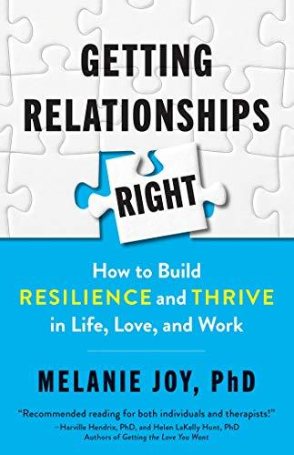 Getting Relationships Right: How to Build Resilience and Thrive in Life, Love, and Work