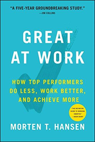Great at Work: How Top Performers Work Less and Achieve More