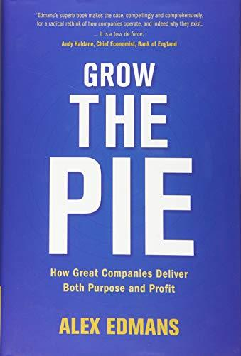 Grow the Pie: How Great Companies Deliver Both Purpose and Profit