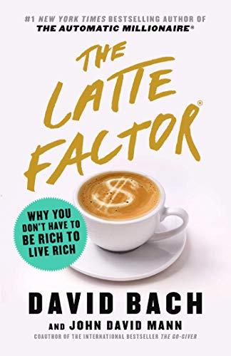 Latte Factor: Why You Don't Have to Be Rich to Live Rich