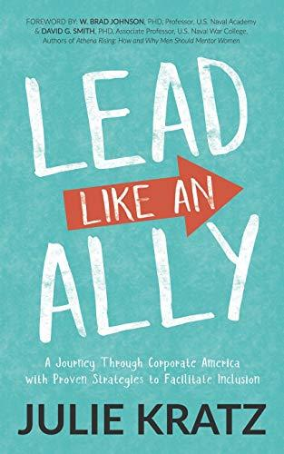 Lead Like an Ally: A Journey Through Corporate America with Proven Strategies to Facilitate Inclusion