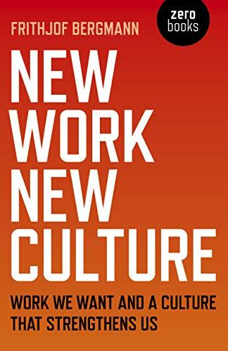 New Work New Culture: Work We Want And A Culture That Strengthens Us