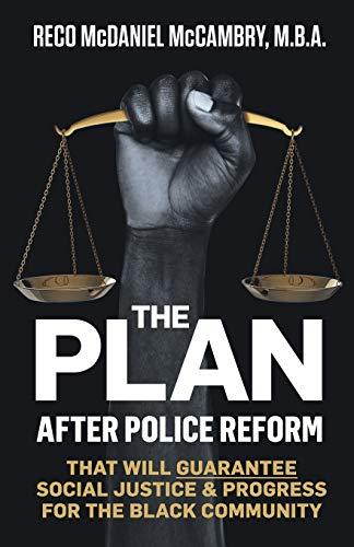 The Plan: After Police Reform That Will GUARANTEE Social Justice and Progress for the Black Community