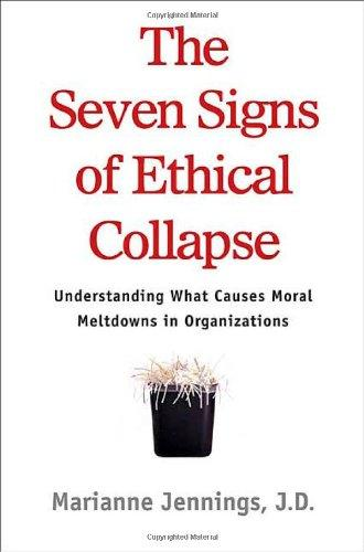 The Seven Signs of Ethical Collapse: How to Spot Moral Meltdowns in Companies...before It's Too Late