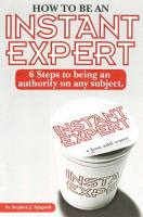 How To Be An Instant Expert book summary
