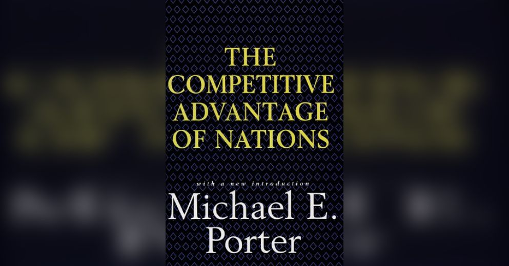 competitive advantage nations Michael porter's book, the competitive advantage of nations, has received a great deal of interest all over the world9 based on his analysis of over a hundred case studies of industries in ten leading.
