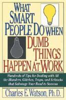 What Smart People Do When Dumb Things Happen at Work book summary