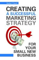 Creating a Successful Marketing Strategy for Your Small New Business book summary