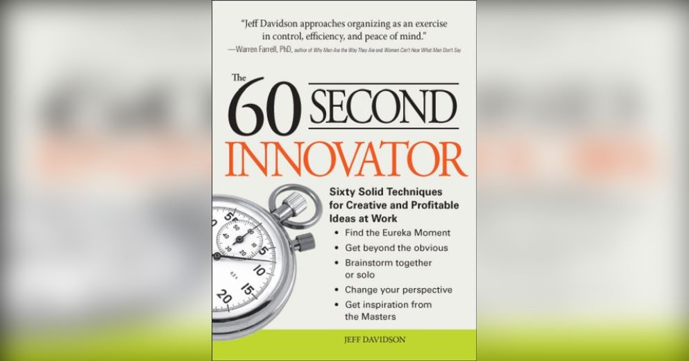 The 60 Second Innovator: Sixty Solid Techniques for Creative and Profitable