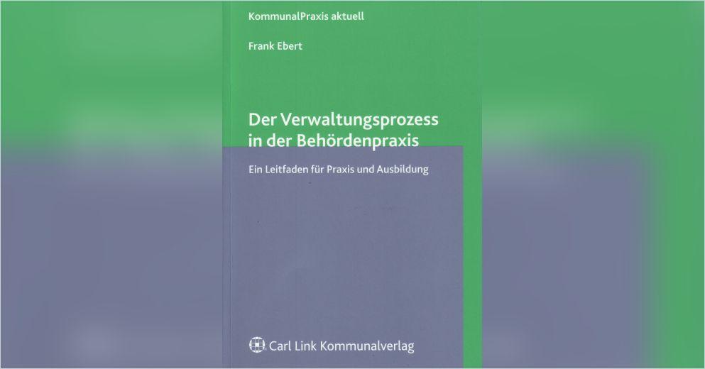 Der Verwaltungsprozess In Der Behördenpraxis Von Frank Ebert