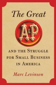 The Great A&P and the Struggle for Small Business in America book summary