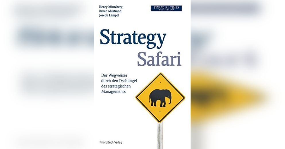 mintzberg henry ahlstrand bruce and lampel joseph 1998 strategy safari Strategy safari: a guided tour through the wilds of strategic management by henry mintzberg, joseph lampel, bruce ahlstrand and a great selection of similar used, new.