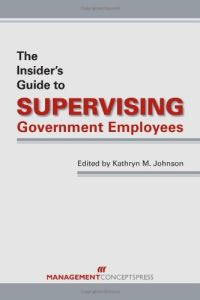 The Insider's Guide to Supervising Government Employees book summary