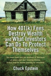 How 401(k) Fees Destroy Wealth and What Investors Can Do to Protect Themselves book summary