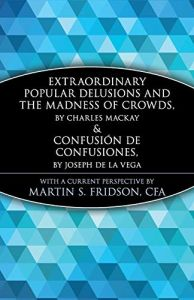 Extraordinary Popular Delusions and the Madness of Crowds & Confusión de Confusiones book summary