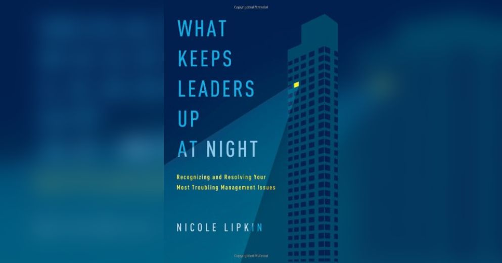 what keeps leaders up at night An interview with nicole lipkin, the author of the book what keeps leaders up at night lipkin discusses when good bosses go bad and how to avoid it.