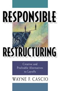 Responsible Restructuring Free Summary by Wayne F  Cascio