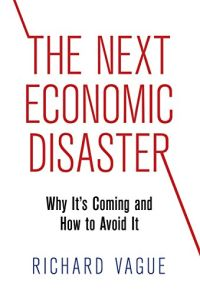 The Next Economic Disaster book summary