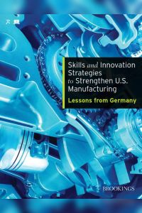 Skills And Innovation Strategies To Strengthen Us Manufacturing
