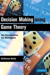 Decision Making Using Game Theory book summary