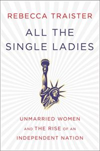 All the Single Ladies Free Summary by Rebecca Traister