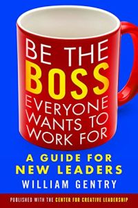 Be the Boss Everyone Wants to Work For book summary