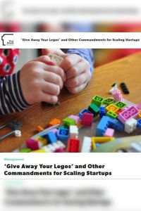 'Give Away Your Legos' and Other Commandments for Scaling Startups summary