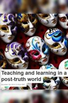Teaching and Learning in a Post-Truth World