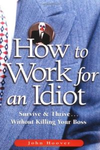 How to Work for an Idiot book summary