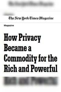 How Privacy Became a Commodity for the Rich and Powerful summary