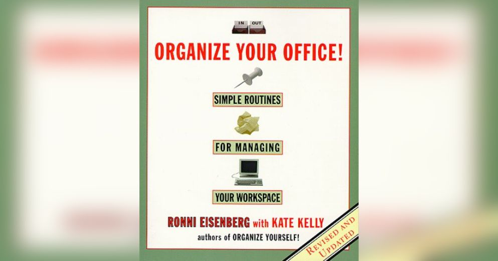 Organize Your Office Summary Ronni Eisenberg And Kate Kelly